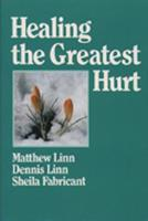 Healing the Greatest Hurt (Paperback)
