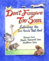 Don't Forgive Too Soon: Extending the Two Hands That Heal (Paperback)