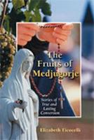 The Fruits of Medjugorje: Stories of True and Lasting Conversion (Paperback)