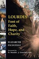 Lourdes: Font of Faith, Hope, and Charity (Hardback)