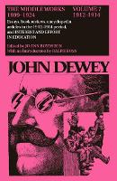 The Collected Works of John Dewey v. 7; 1912-1914, Essays, Books Reviews, Encyclopedia Articles in the 1912-1914 Period, and Interest and Effort in Education: The Middle Works, 1899-1924 (Hardback)