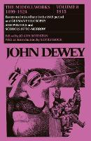 The Collected Works of John Dewey v. 8; 1915, Essays and Miscellany in the 1915 Period and German Philosophy and Politics and Schools of Tomorrow: The Middle Works, 1899-1924 (Hardback)