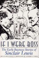 If I Were Boss: The Early Business Stories of Sinclair Lewis (Paperback)