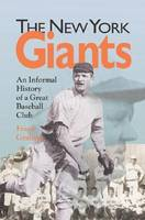 The New York Giants: An Informal History of a Great Baseball Club - Writing Baseball S. (Hardback)