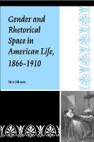 Gender and Rhetorical Space in American Life, 1866-1910 - Studies in Rhetorics and Feminisms (Paperback)