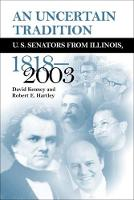 An Uncertain Tradition: Us Senators from Illinois, 1818-2003 (Hardback)
