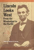Lincoln Looks West: From the Mississippi to the Pacific (Hardback)
