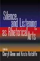 Silence and Listening as Rhetorical Arts (Paperback)