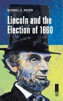 Lincoln and the Election of 1860 (Hardback)