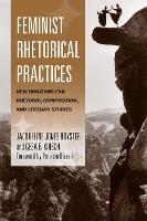 Feminist Rhetorical Practices: New Horizons for Rhetoric, Composition, and Literacy Studies (Paperback)