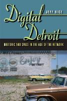 Digital Detroit: Rhetoric and Space in the Age of the Network (Paperback)