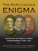 The Mary Lincoln Enigma: Historians on America's Most Controversial First Lady (Hardback)