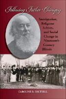 Following Father Chiniquy: Immigration, Religious Schism, and Social Change in Nineteenth-Century Illinois (Paperback)