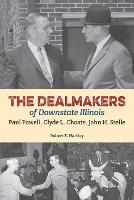 The Dealmakers of Downstate Illinois: Paul Powell, Clyde L. Choate, John H. Stelle (Paperback)