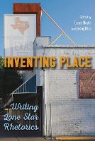 Inventing Place: Writing Lone Star Rhetorics (Paperback)