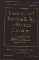 Freedom and Responsibility in Russian Literature: Essays in Honor of Robert Louis Jackson (Hardback)