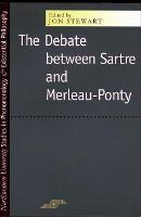 The Debate Between Sartre and Merleau-Ponty - Studies in Phenomenology and Existential Philosophy (Paperback)