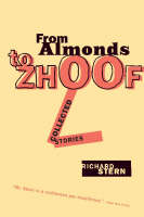 Almonds to Zhoof: Collected Stories - Triquarterly Books (Hardback)