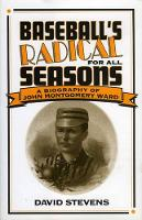 Baseball's Radical for All Seasons: A Biography of John Montgomery Ward - American Sports History Series (Hardback)