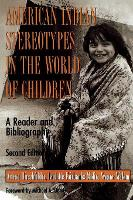 American Indian Stereotypes in the World of Children: A Reader and Bibliography (Paperback)