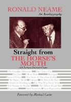 Straight from the Horse's Mouth: Ronald Neame, an Autobiography - The Scarecrow Filmmakers Series 98 (Hardback)