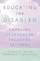 Educating the Disabled: Enabling Learners in Inclusive Settings (Hardback)