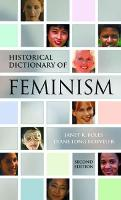 Historical Dictionary of Feminism - Historical Dictionaries of Religions, Philosophies, and Movements Series 52 (Hardback)