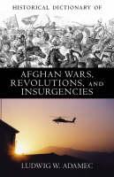 Historical Dictionary of Afghan Wars, Revolutions and Insurgencies - Historical Dictionaries of War, Revolution, and Civil Unrest (Hardback)