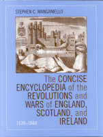 The Concise Encyclopedia of the Revolutions and Wars of England, Scotland, and Ireland, 1639-1660
