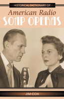 Historical Dictionary of American Radio Soap Operas - Historical Dictionaries of Literature and the Arts (Hardback)