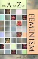 The A to Z of Feminism - The A to Z Guide Series 19 (Paperback)