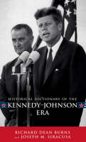 Historical Dictionary of the Kennedy-Johnson Era - Historical Dictionaries of U.S. Politics and Political Eras 8 (Hardback)