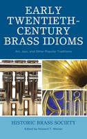 Early Twentieth-Century Brass Idioms: Art, Jazz, and Other Popular Traditions - Studies in Jazz (Hardback)