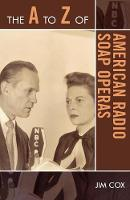 The A to Z of American Radio Soap Operas - The A to Z Guide Series (Paperback)
