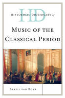 Historical Dictionary of Music of the Classical Period - Historical Dictionaries of Literature and the Arts (Hardback)