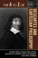 The A to Z of Descartes and Cartesian Philosophy - The A to Z Guide Series 155 (Paperback)