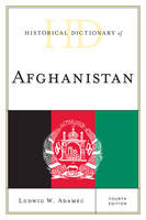 Historical Dictionary of Afghanistan - Historical Dictionaries of Asia, Oceania, and the Middle East (Hardback)