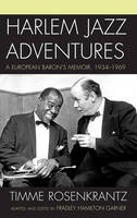 Harlem Jazz Adventures: A European Baron's Memoir, 1934-1969 - Studies in Jazz (Hardback)