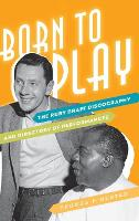 Born to Play: The Ruby Braff Discography and Directory of Performances - Studies in Jazz (Hardback)