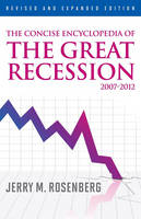 The Concise Encyclopedia of The Great Recession 2007-2012 (Hardback)