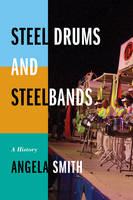 Steel Drums and Steelbands: A History (Hardback)