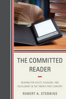 The Committed Reader: Reading for Utility, Pleasure, and Fulfillment in the Twenty-First Century (Paperback)