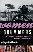Women Drummers: A History from Rock and Jazz to Blues and Country (Hardback)