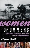 Women Drummers: A History from Rock and Jazz to Blues and Country (Paperback)