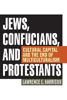 Jews, Confucians, and Protestants: Cultural Capital and the End of Multiculturalism (Paperback)