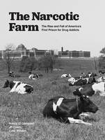 Narcotic Farm: Rise and Fall of America's First Prison for Addict (Hardback)
