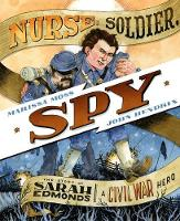 Nurse, Soldier, Spy: The Story of Sarah Edmonds, a Civil War Hero (Hardback)