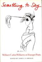 Something to Say: W.C. Williams on Younger Poets (Hardback)