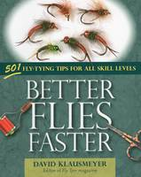 Better Flies Faster: 501 Fly-Tying Tips for All Skill Levels (Paperback)