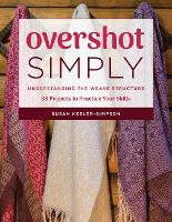 Overshot Simply: Understanding the Weave Structure 38 Projects to Practice Your Skills (Paperback)